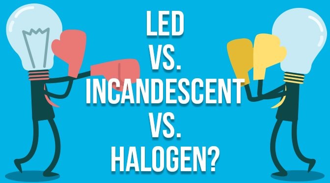 Aperçu à incandescence vs halogène vs LED